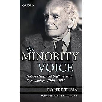 De minderheid stem Hubert Butler en zuidelijke Ierse protestantisme 19001991 door Tobin & Robert