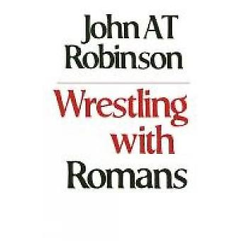 Wrestling with Romans by Robinson & John A. T.