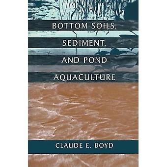 Bottom Soils Sediment and Pond Aquaculture by Boyd & Claude E.