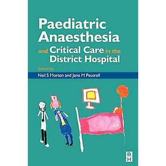 Pediatric Anesthesia and Critical Care in the Hospital by Morton & Neil S.