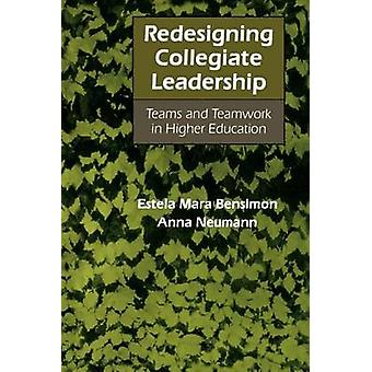 Redesigning Collegiate Leadership Teams and Teamwork in Higher Education by Bensimon & Estela Mara