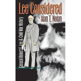 Lee Considered General Robert E. Lee and Civil War History by Nolan & Alan T.