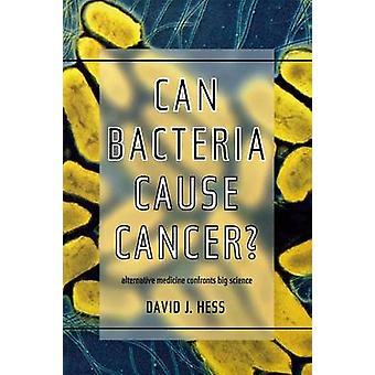 Bakterierne forårsage kræft alternativ medicin kan konfronterer Big Science af Hess & David J.