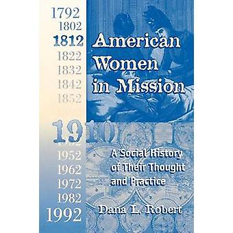 American Women in Mission The Modern Mission Era 17921992 by Robert & Dana