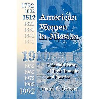 Amerikaanse vrouwen in missie de moderne missie Era 17921992 door Robert & Dana