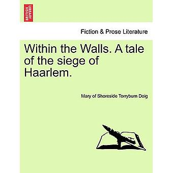 Within the Walls. A tale of the siege of Haarlem. by Doig & Mary of Shoreside Torryburn
