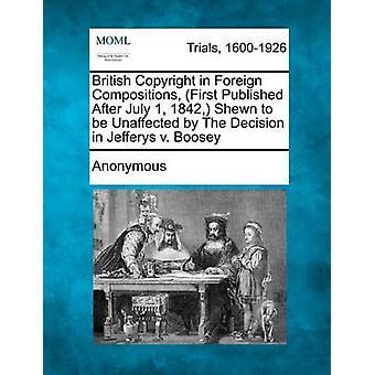 Britiske opphavsrett i utenlandske komposisjoner første publisert etter juli 1 1842 Shewn skal Unaffected med The avgjørelse i Jefferys v. Boosey av anonym