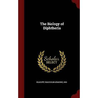 The Biology of Diphtheria by Ellicott & Valcoulon LeMoyne
