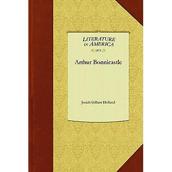 Arthur Bonnicastle by Josiah Gilbert Holland & Gilbert Holland