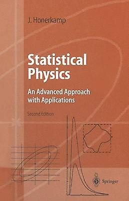 Statistical Physics  An Advanced Approach with Applications Webenhanced with Problems and Solutions by Honerkamp & Josef