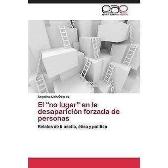 El No Lugar En La desaparición Forzada de Personas par Uzin Olleros Angelina
