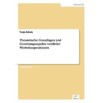 Theoretische Grundlagen Und Gestaltungsaspekte Vertikaler Werbekooperationen von & Tanja Schulz