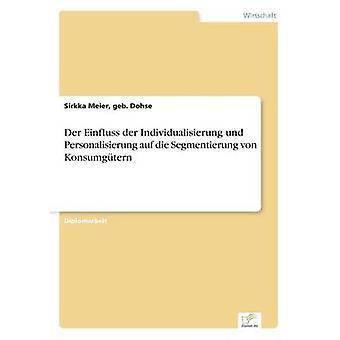 Der Einfluss der Individualisierung und Personalisierung auf は Segmentierung ・ フォン ・ Konsumgtern ・ マイヤー ・ geb で死にます。Dohse ・ シルッカ