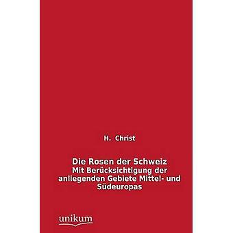 Die Rosen Der Schweiz by Christ & H.