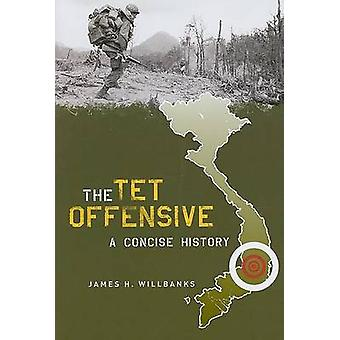 The Tet Offensive - A Concise History by James H. Willbanks - 97802311