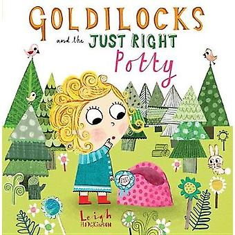 Goldilocks and the Just Right Potty by Leigh Hodgkinson - 97807636979