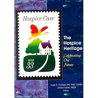 The Hospice Heritage - Celebrating Our Future by Inge B. Corless - Zel