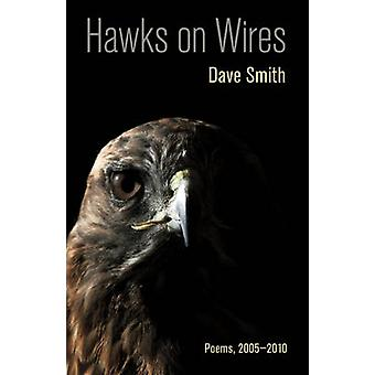Hawks on Wires - Poems - 2005-2010 by Dave Smith - 9780807142318 Book