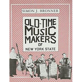 Old-Time Music Makers of New York State by Simon J. Bronner - 9780815