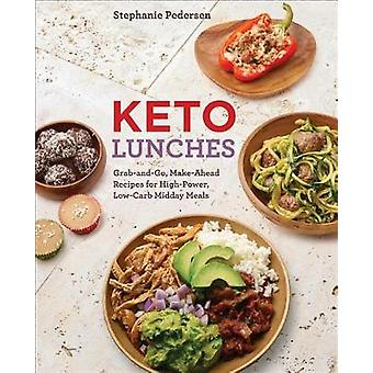 Keto Lunches - Grab-And-Go - Make-Ahead Recipes for High-Power - Low-C