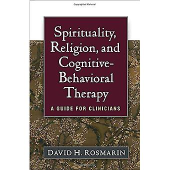 Spirituality - Religion - and Cognitive-Behavioral Therapy - A Guide f