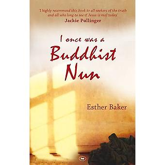 I Once Was a Buddhist Nun by Esther Baker - 9781844743841 Book