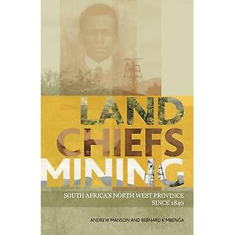 Land - Chiefs - Mining - South Africa's North-West Province Since 1840