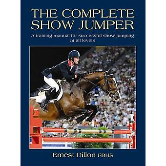The Complete Show Jumper by Ernest Dillon - 9781905693368 Book
