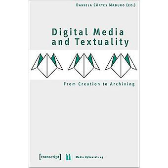 Digital Media and Textuality - From Creation to Archiving by Daniela C