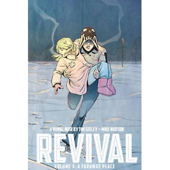 Revival Volume 3 A Faraway Place by Tim Seeley