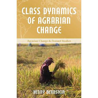 Class Dynamics of Agrarian Change (Agrarian Change and Peasant Studies) (Paperback) by Bernstein Henry