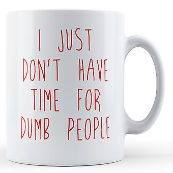 Jeg har bare ikke tid til dumme mennesker - trykte krus