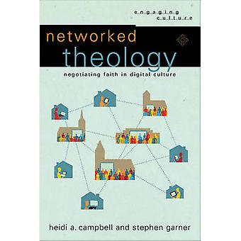 Networked Theology - Negotiating Faith in Digital Culture by Heidi A C