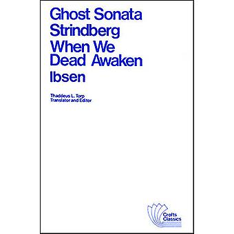 Ghost Sonata and When We Dead Awaken - A Dramatic Epilogue in Three Ac