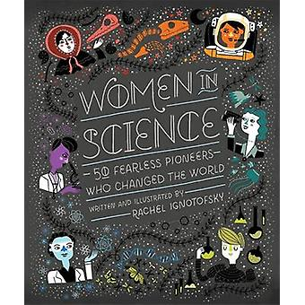 Women in Science - 50 Fearless Pioneers Who Changed the World by Rache