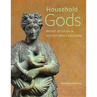 Household Gods - Private Devotion in Ancient Greece and Rome by Alexa