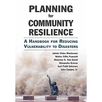 Planning for Community Resilience - A Handbook for Reducing Vulnerabil