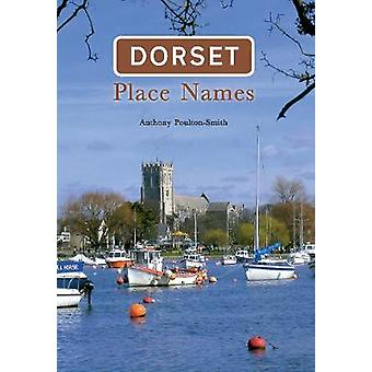 Dorset Place Names by Anthony Poulton-Smith - 9781848687264 Book
