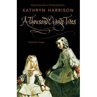 A Thousand Orange Trees by Kathryn Harrison - 9781857024074 Book