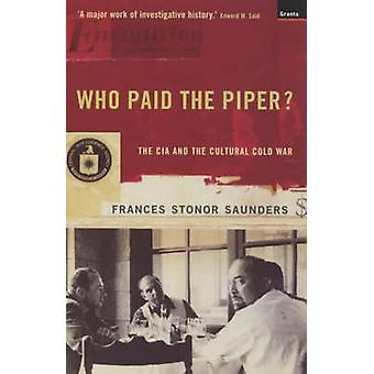 Who Paid the Piper? - CIA and the Cultural Cold War (New edition) by F