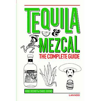 Tequila & Mezcal - The Complete Guide by Kobe Desmet - Isabel Boons -
