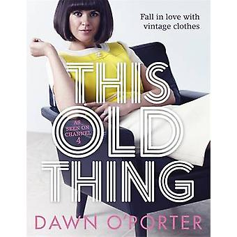 This Old Thing - Fall in Love with Vintage Clothes by Dawn O'Porter -
