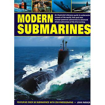 Modern Submarines - An Illustrated Reference Guide to Underwater Vesse
