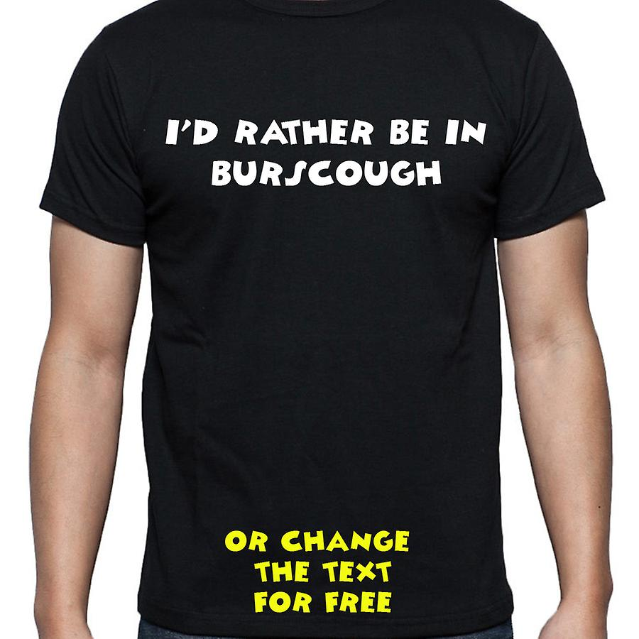 I'd Rather Be In Burscough Black Hand Printed T shirt