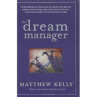 Dream Manager, The : Achieve Results Beyond Your Dreams by Helping Your Employees Fulfill Theirs: Acheive Results...