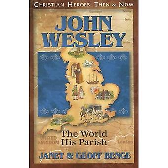 John Wesley: The World, His Parish (Christian Heroes: Then & Now)