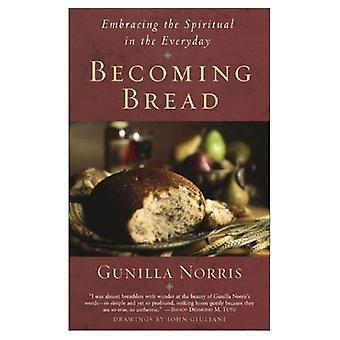 Becoming Bread: Embracing the Spiritual in the Everyday