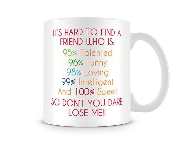 Its Hard To Find A Friend Who Is... Mug