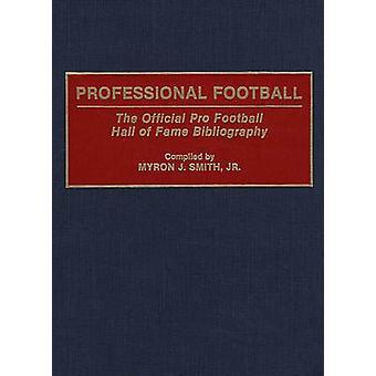 Futebol profissional o oficial Pro futebol Hall da fama bibliografia por Smith & Myron J. & Jr.