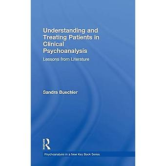 Understanding and Treating Patients in Clinical Psychoanalysis  Lessons from Literature by Buechler & Sandra